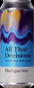 Maltgarden All That Decisions